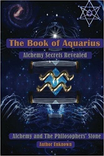 the book of aquarius alchemy secrets revealed alchemy and the philosopher's stone